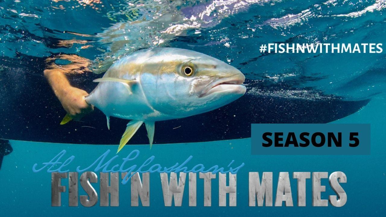 Al Mcglashan's Fish'n with Mates Season 5